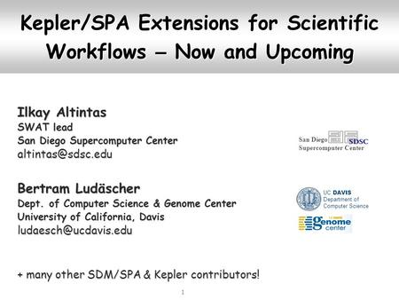1 Kepler/SPA Extensions for Scientific Workflows – Now and Upcoming Ilkay Altintas SWAT lead San Diego Supercomputer Center Bertram Ludäscher.