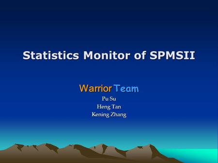 Statistics Monitor of SPMSII Warrior Team Pu Su Heng Tan Kening Zhang.
