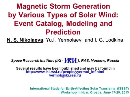 Magnetic Storm Generation by Various Types of Solar Wind: Event Catalog, Modeling and Prediction N. S. Nikolaeva, Yu.I. Yermolaev, and I. G. Lodkina Space.