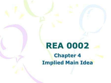 REA 0002 Chapter 4 Implied Main Idea. What You Already Know! How to find a main idea! Topic – Who or what is this about? (Main Idea) What is the point.