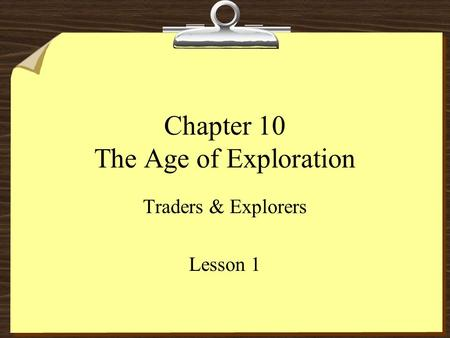 Chapter 10 The Age of Exploration Traders & Explorers Lesson 1.