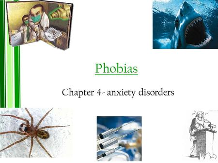 Phobias Chapter 4- anxiety disorders. What is a phobia? A specific phobia is an _________________________________________________ _________________________________________________.