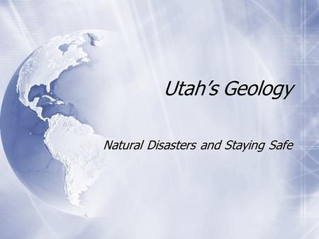 Utah's Geology Natural Disasters and Staying Safe.