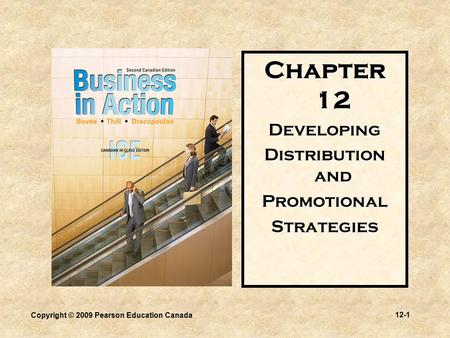 Copyright © 2009 Pearson Education Canada 12-1 Chapter 12 Developing Distribution and PromotionalStrategies.