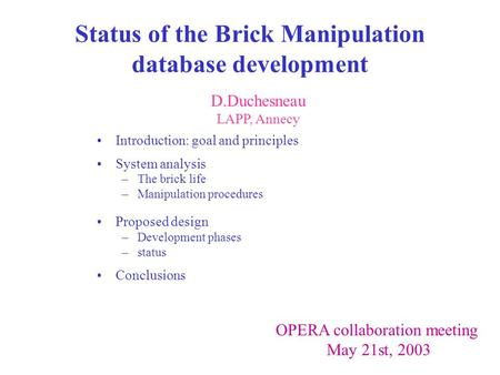 Status of the Brick Manipulation database development Introduction: goal and principles System analysis –The brick life –Manipulation procedures Proposed.