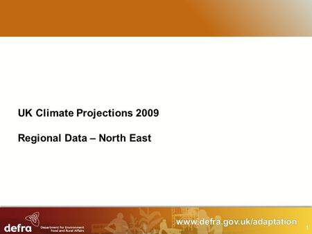 1 UK Climate Projections 2009 Regional Data – North East.
