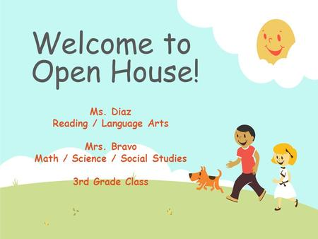 Welcome to Open House! Ms. Diaz Reading / Language Arts Mrs. Bravo Math / Science / Social Studies 3rd Grade Class.