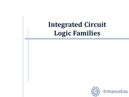 Integrated Circuit Logic Families. Outline  Integrated Circuit Logic Families.