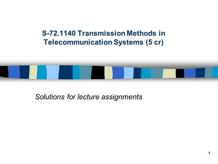 1 Solutions for lecture assignments S-72.1140 Transmission Methods in Telecommunication Systems (5 cr)
