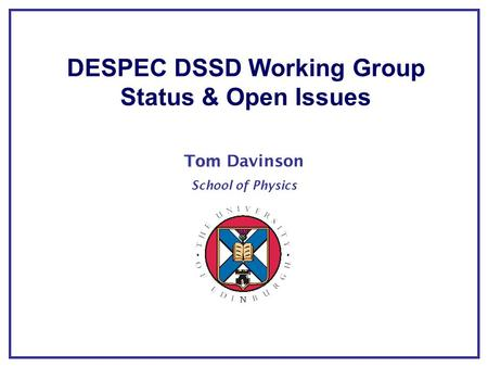 Tom Tom Davinson School of Physics DESPEC DSSD Working Group Status & Open Issues.