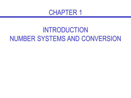 CHAPTER 1 INTRODUCTION NUMBER SYSTEMS AND CONVERSION.