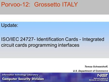 1 1 Update: ISO/IEC 24727- Identification Cards - Integrated circuit cards programming interfaces Teresa Schwarzhoff, U.S. Department of Commerce Porvoo-12:
