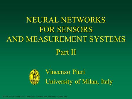 NIMIA 2001- 9 October 2001, Crema, Italy - Vincenzo Piuri, University of Milan, Italy NEURAL <strong>NETWORKS</strong> FOR SENSORS <strong>AND</strong> MEASUREMENT SYSTEMS Part II Vincenzo.