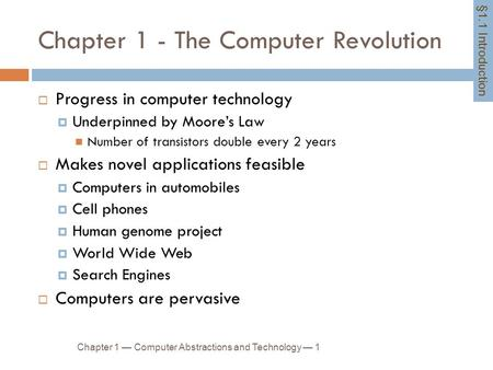 Chapter 1 - The Computer Revolution Chapter 1 — Computer Abstractions and Technology — 1  Progress in computer technology  Underpinned by Moore's Law.
