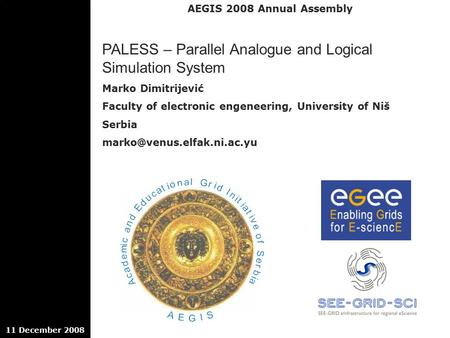 AEGIS 2008 Annual Assembly 11 December 2008 PALESS – Parallel Analogue and Logical Simulation System Marko Dimitrijević Faculty of electronic engeneering,