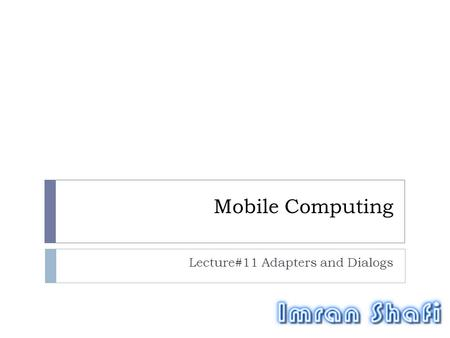 Mobile Computing Lecture#11 Adapters and Dialogs.