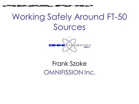 Working Safely Around FT-50 Sources