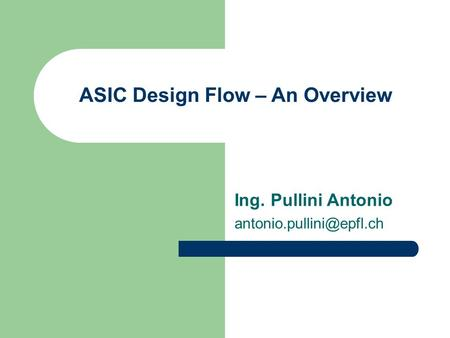 ASIC Design Flow – An Overview Ing. Pullini Antonio