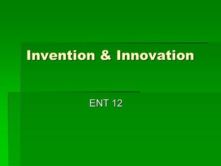 "Invention & Innovation ENT 12. An Invention Invention  An Invention is the creation of something new  An Inventor ""comes upon"" a new idea  Some Inventions."