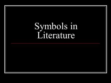 Symbols in Literature. Symbols… Allegories and Parables are symbolic ergo A symbol is the use of a concrete object to represent an abstract idea. Symbols.