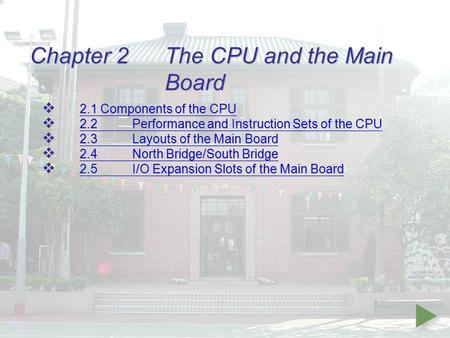 Chapter 2 The CPU and the Main Board  2.1 Components of the CPU 2.1 Components of the CPU 2.1 Components of the CPU  2.2Performance and Instruction Sets.
