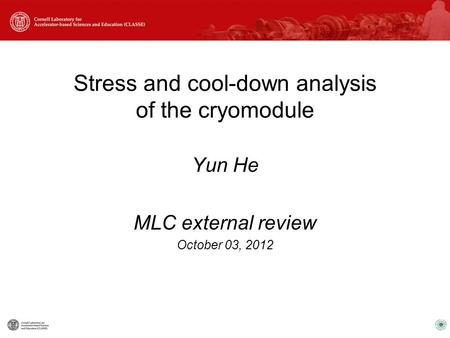 Stress and cool-down analysis of the cryomodule Yun He MLC external review October 03, 2012.