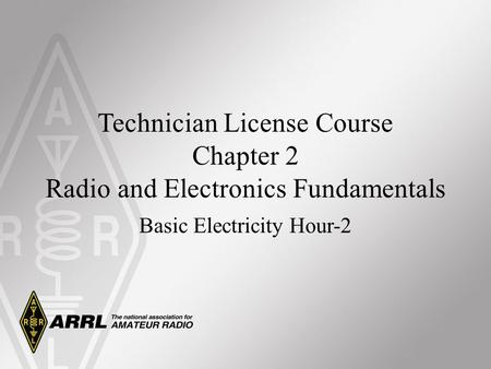 Technician License Course Chapter 2 Radio and Electronics Fundamentals Basic Electricity Hour-2.