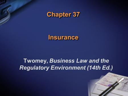 Chapter 37 Insurance Twomey, Business Law and the Regulatory Environment (14th Ed.)