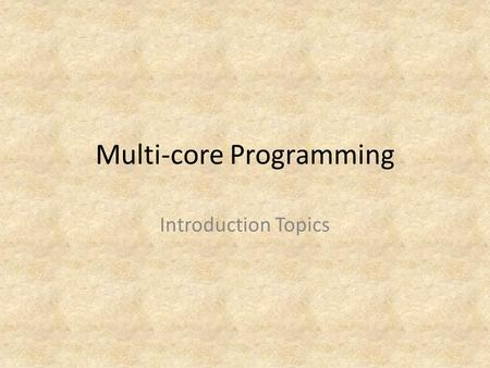 Multi-core Programming Introduction Topics. Topics General Ideas Moore's Law Amdahl's Law Processes and Threads Concurrency vs. Parallelism.
