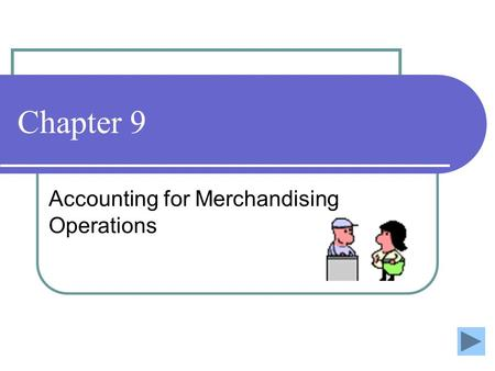 Chapter 9 Accounting for Merchandising Operations.