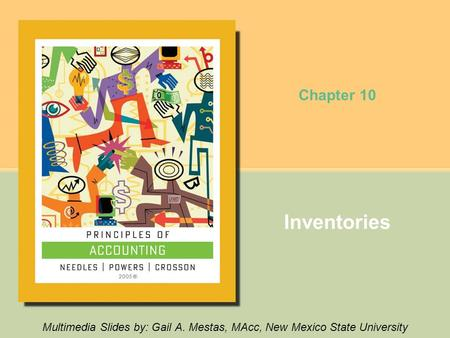 Chapter 10 Inventories Multimedia Slides by: Gail A. Mestas, MAcc, New Mexico State University.