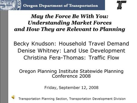 <strong>Transportation</strong> Planning Section, <strong>Transportation</strong> Development Division May the Force Be With You: Understanding Market Forces and How They are Relevant.