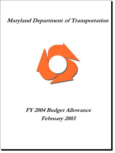 Maryland Department of Transportation FY 2004 Budget Allowance February 2003.