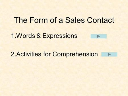 The Form of a Sales Contact 1.Words & Expressions 2.Activities for Comprehension.
