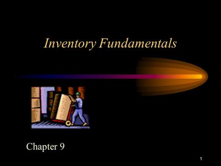 1 Inventory Fundamentals Chapter 9. 2 What is Inventory? Financial View = An asset in the form of material –Less is better –Dollars tied up in material.