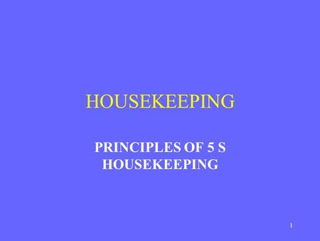 1 HOUSEKEEPING PRINCIPLES OF 5 S HOUSEKEEPING. 2 HOUSEKEEPING AND PRODUCTIVITY PRODUCTIVITY:It is a process of elimination of waste in all forms i.e Time,Machine,Materials,Money,energy.