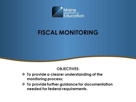 FISCAL MONITORING OBJECTIVES:  To provide a clearer understanding of the monitoring process;  To provide further guidance for documentation needed for.