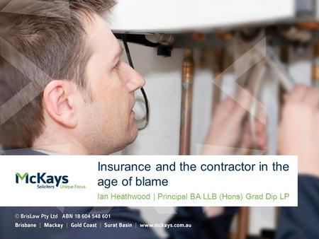 Insurance and the contractor in the age of blame Ian Heathwood | Principal BA LLB (Hons) Grad Dip LP.