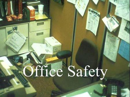 Office Safety. Overview Survey office for safety concerns Evaluate office for safety concerns Mitigation of safety concerns.