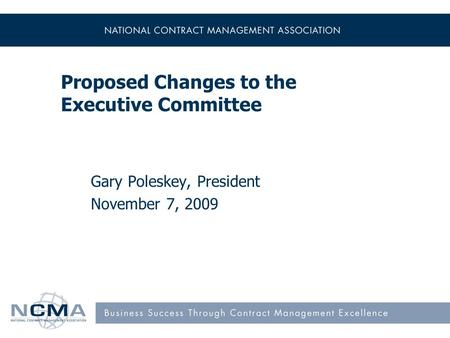 Proposed Changes to the Executive Committee Gary Poleskey, President November 7, 2009.