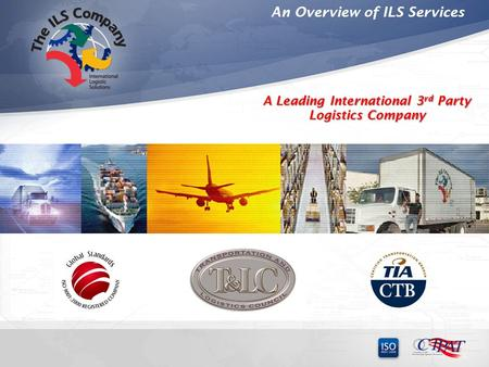 An Overview of ILS Services A Leading International 3 rd Party Logistics Company.