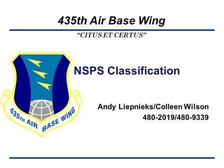 """CITUS ET CERTUS"" 435th Air Base Wing NSPS Classification Andy Liepnieks/Colleen Wilson 480-2019/480-9339."