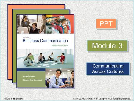 McGraw-Hill/Irwin PPT Module 3 Communicating Across Cultures ©2007, The McGraw-Hill Companies, All Rights Reserved.
