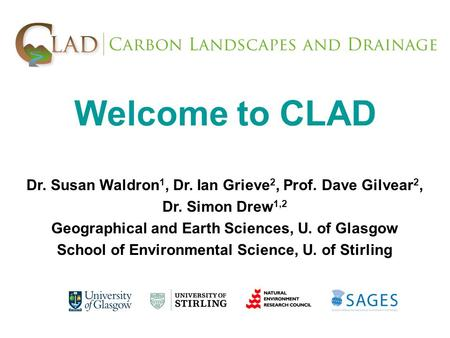 Dr. Susan Waldron 1, Dr. Ian Grieve 2, Prof. Dave Gilvear 2, Dr. Simon Drew 1,2 Geographical and Earth Sciences, U. of Glasgow School of Environmental.