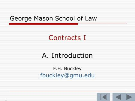 1 George Mason School of Law Contracts I A. Introduction F.H. Buckley