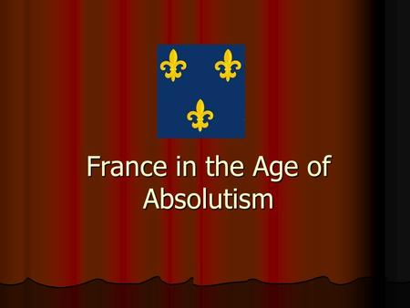 France in the Age of Absolutism. Catholic and Huguenots Despite the spread of Reformation ideas, France remained a largely Catholic nation. Despite the.
