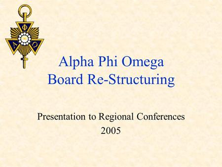 Alpha Phi Omega Board Re-Structuring Presentation to Regional Conferences 2005.