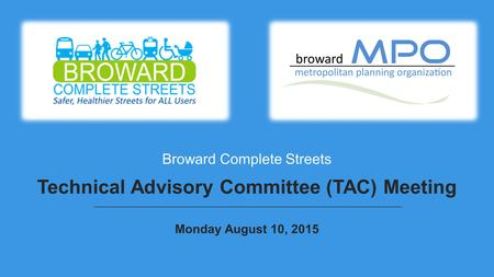 Broward Complete Streets Technical Advisory Committee (TAC) Meeting Monday August 10, 2015.