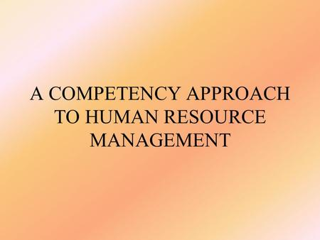 A COMPETENCY APPROACH TO HUMAN RESOURCE MANAGEMENT.