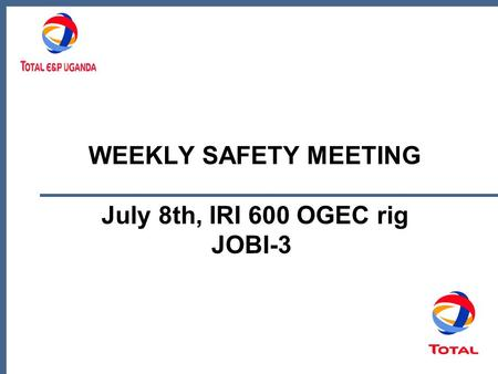 WEEKLY SAFETY MEETING July 8th, IRI 600 OGEC rig JOBI-3